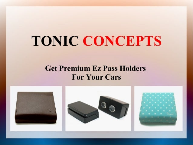 TONIC CONCEPTS Get Premium Ez Pass Holders For Your Cars