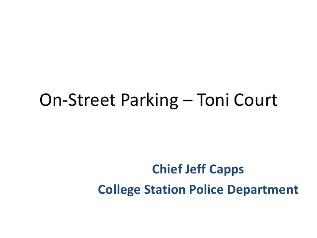 On-Street Parking – Toni Court  Chief Jeff Capps College Station Police Department