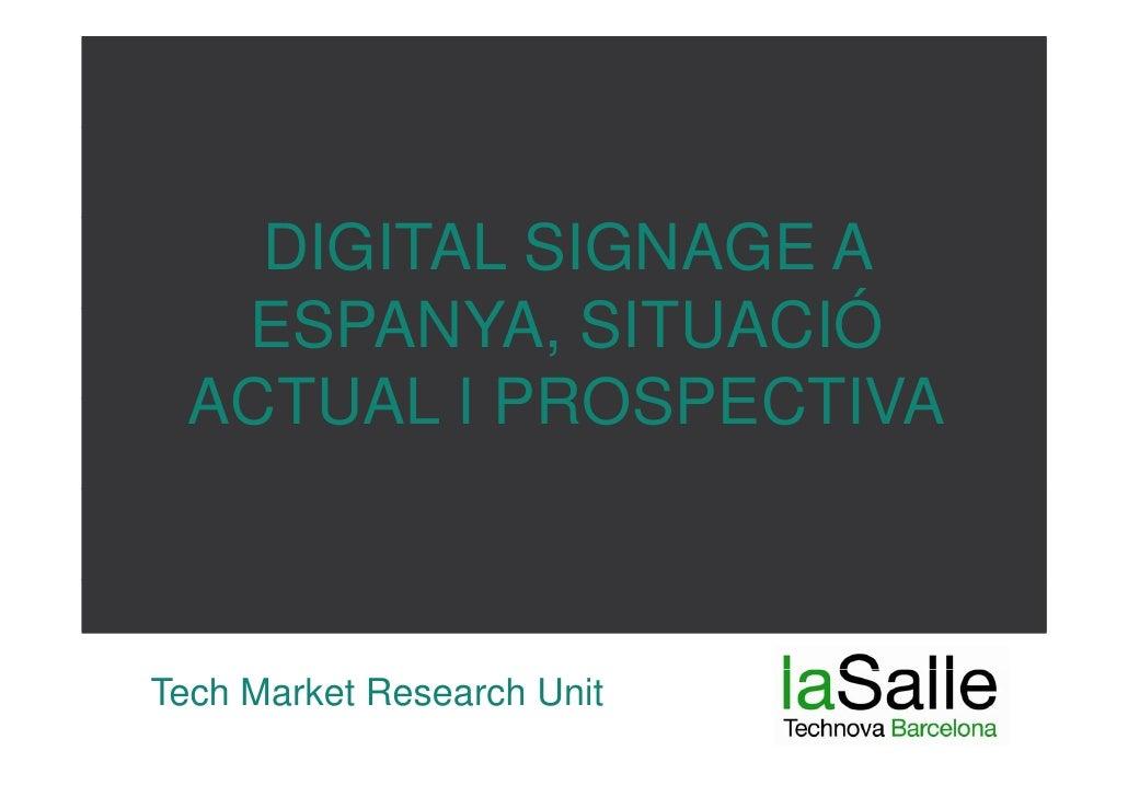 DIGITAL SIGNAGE A   ESPANYA, SITUACIÓ  ACTUAL I PROSPECTIVATech Market Research Unit