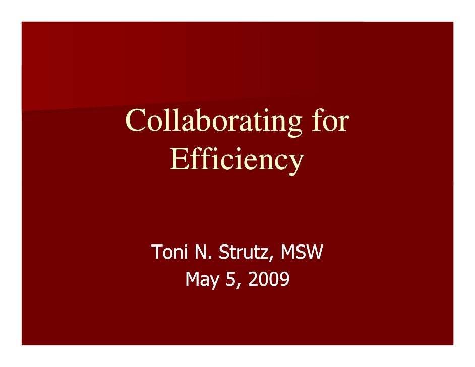 Collaborating for    Efficiency   Toni N. Strutz, MSW     May 5, 2009