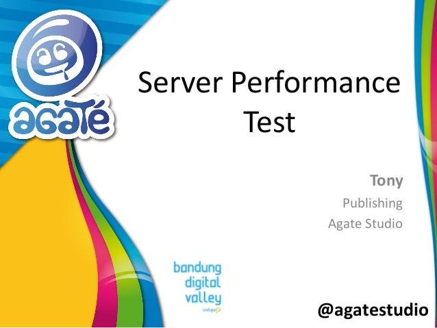 @agatestudio Server Performance Test Tony Publishing Agate Studio