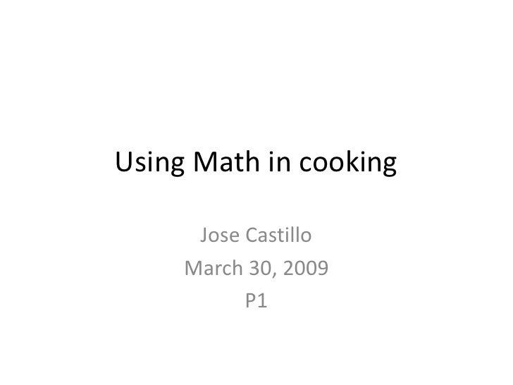 Using Math in cooking        Jose Castillo      March 30, 2009            P1