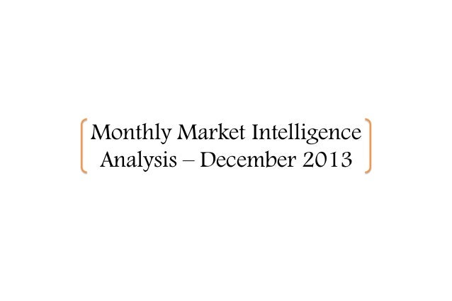 Monthly Market Intelligence Analysis – December 2013