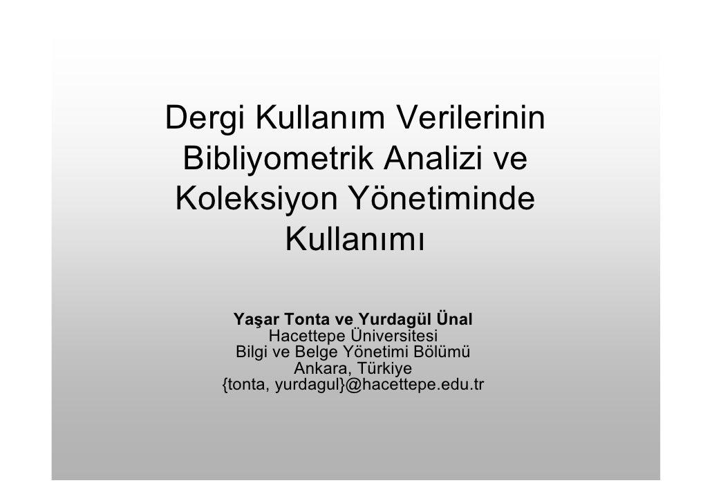 Dergi Kullanım Verilerinin  Bibliyometrik Analizi ve Koleksiyon Yönetiminde         Kullanımı       Yaşar Tonta ve Yurdagü...