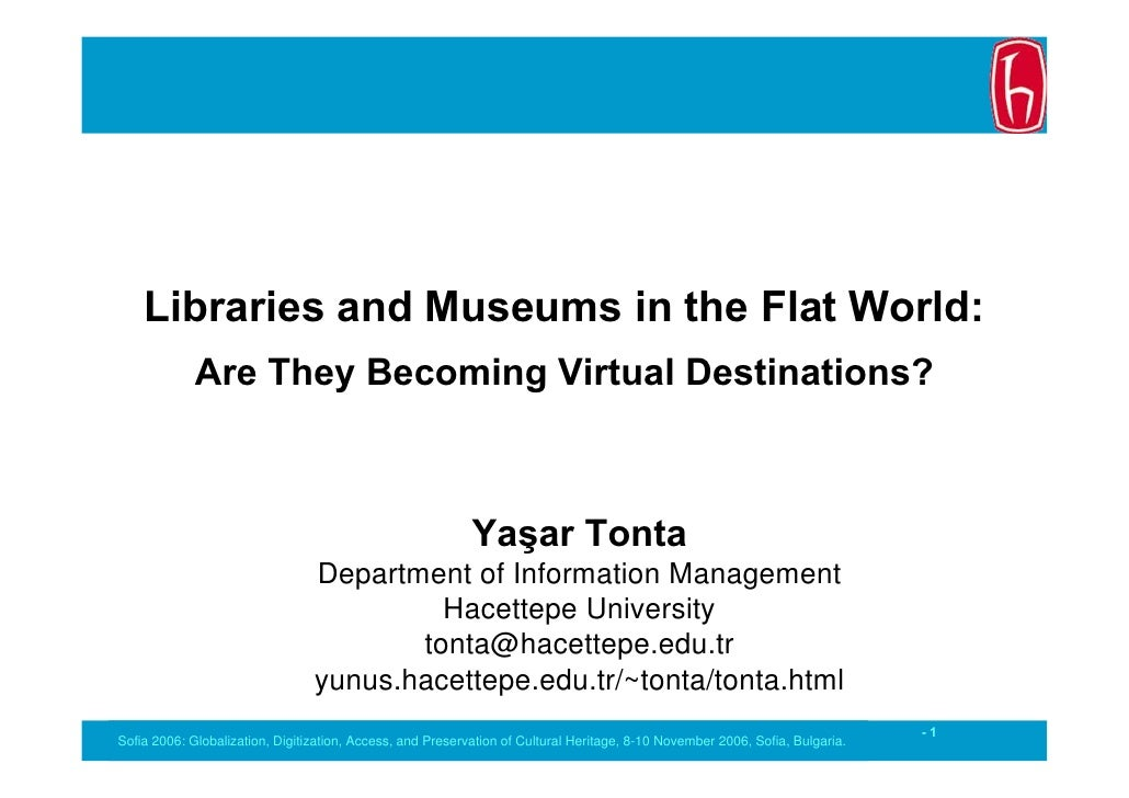 Libraries and Museums in the Flat World:              Are They Becoming Virtual Destinations?                             ...