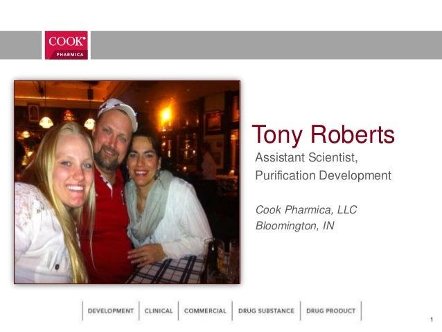 Tony RobertsAssistant Scientist,Purification DevelopmentCook Pharmica, LLCBloomington, IN1