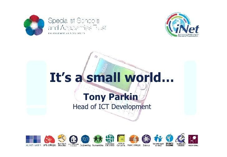 It's a small world… Tony Parkin   Head of ICT Development