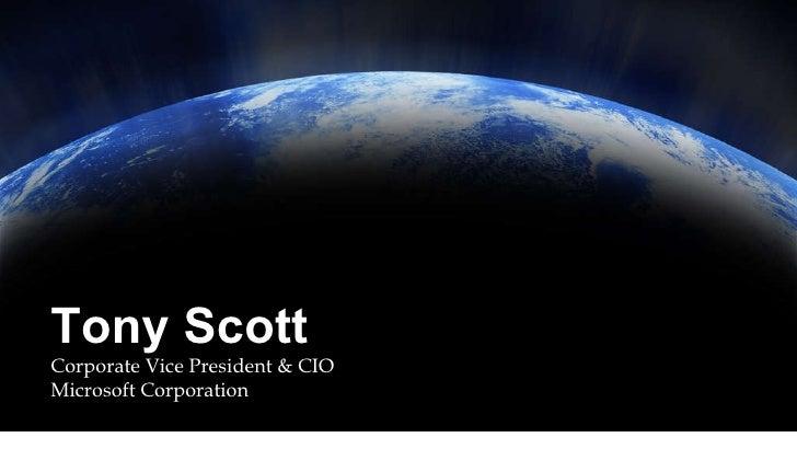 Tony Scott Corporate Vice President & CIO Microsoft Corporation