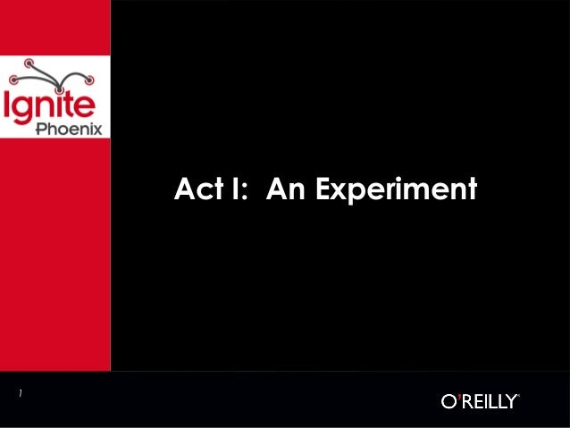 1 Act I: An Experiment