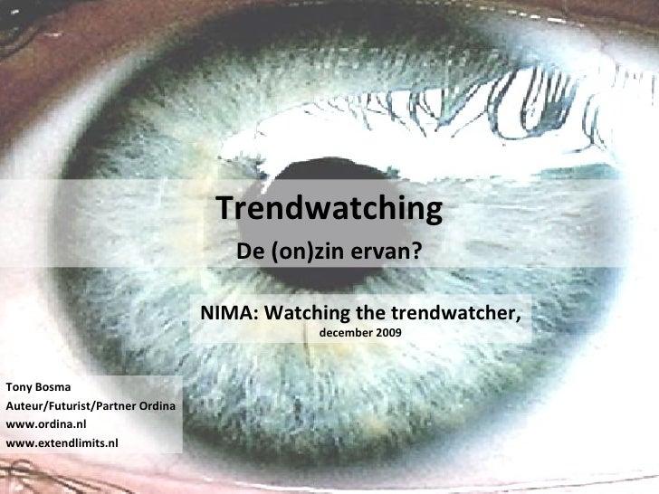 Trendwatching De (on)zin ervan? Tony Bosma Auteur/Futurist/Partner Ordina www.ordina.nl www.extendlimits.nl NIMA: Watching...