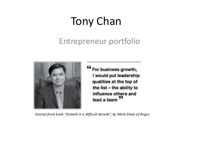 """Tony Chan Entrepreneur portfolio Excerpt from book """"Growth in a difficult decade"""", by Mark Dixon of Regus"""
