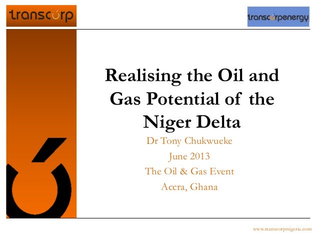 Realising the Oil andGas Potential of theNiger DeltaDr Tony ChukwuekeJune 2013The Oil & Gas EventAccra, Ghanawww.transcorp...