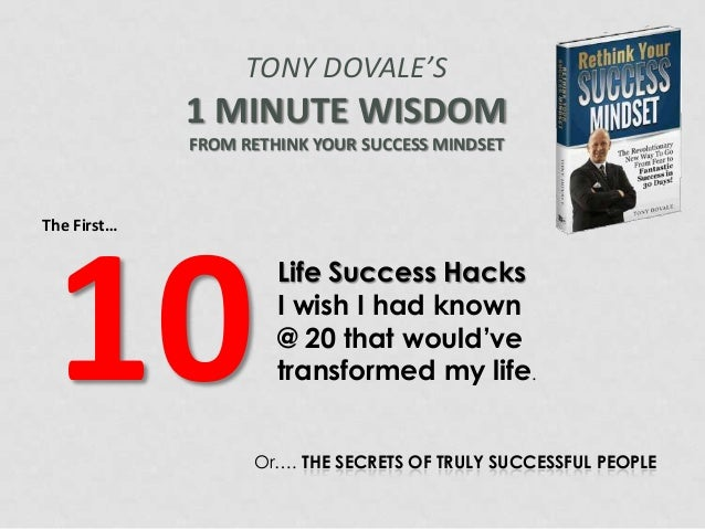 TONY DOVALE'S  1 MINUTE WISDOM FROM RETHINK YOUR SUCCESS MINDSET  The First…  10  Life Success Hacks I wish I had known @ ...
