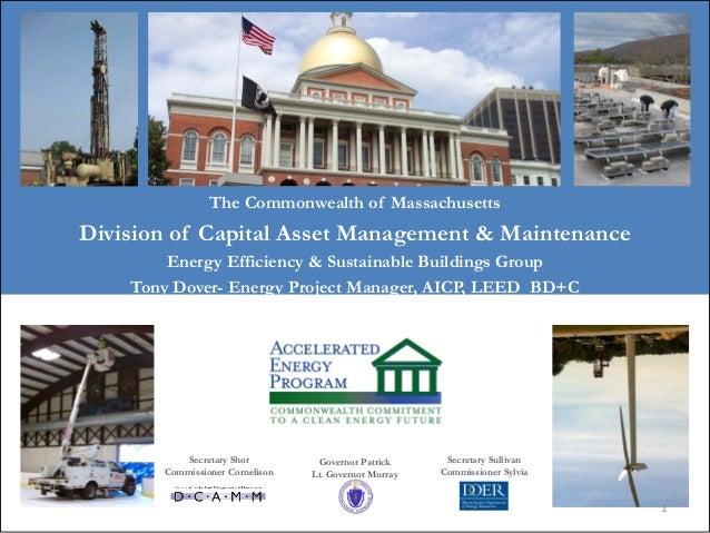 Governor PatrickLt. Governor MurrayThe Commonwealth of MassachusettsDivision of Capital Asset Management & MaintenanceEner...