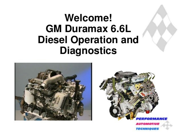 Welcome! GM Duramax 6.6L Diesel Operation and Diagnostics