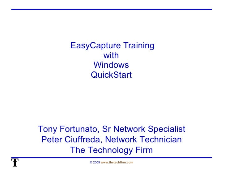 EasyCapture Training with  Windows  QuickStart  Tony Fortunato, Sr Network Specialist Peter Ciuffreda, Network Technician ...