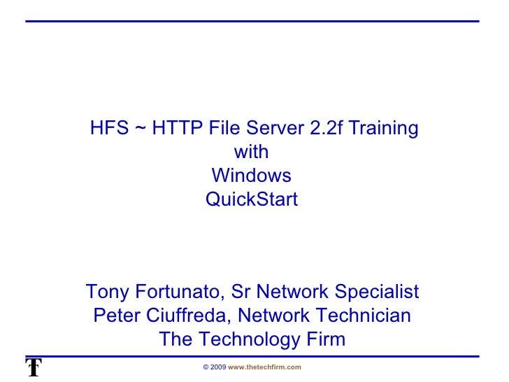 HFS ~ HTTP File Server 2.2f Training with  Windows  QuickStart  Tony Fortunato, Sr Network Specialist Peter Ciuffreda, Net...