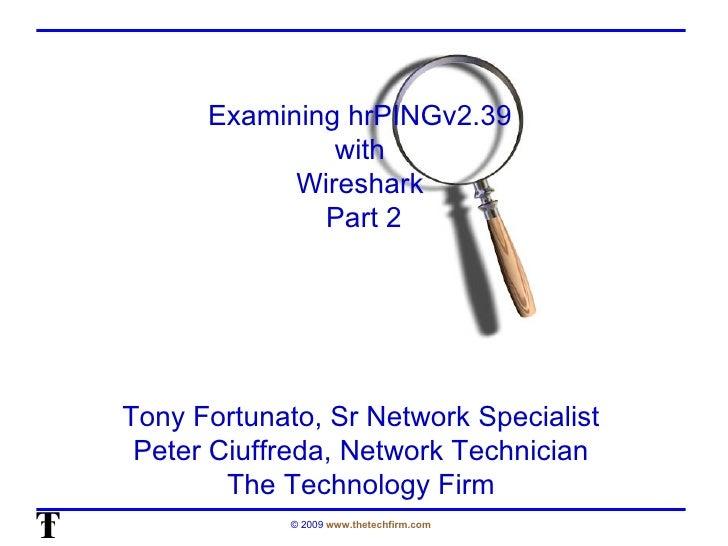 Examining hrPINGv2.39  with  Wireshark  Part 2 Tony Fortunato, Sr Network Specialist Peter Ciuffreda, Network Technician T...