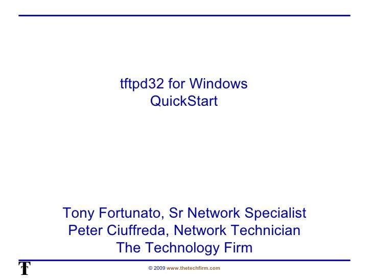 tftpd32 for Windows  QuickStart  Tony Fortunato, Sr Network Specialist Peter Ciuffreda, Network Technician The Technology ...