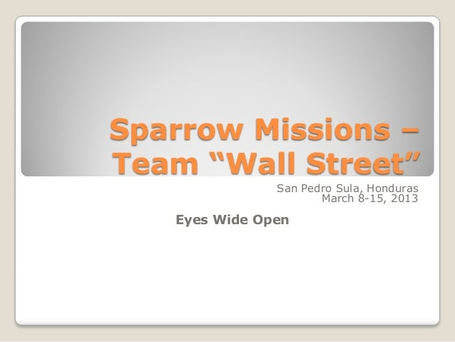 "Sparrow Missions –Team ""Wall Street""               San Pedro Sula, Honduras                      March 8-15, 2013   Eyes W..."