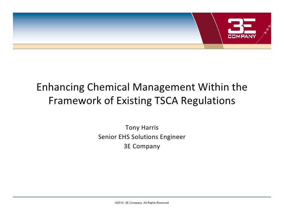 Enhancing Chemical Management Within the  Framework of Existing TSCA Regulations                    Tony Harris           ...