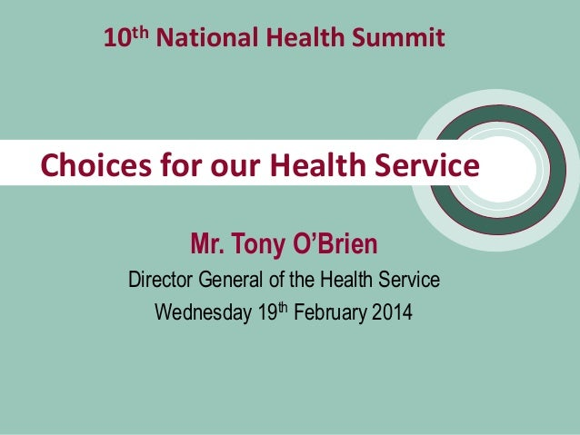 10th National Health Summit  Choices for our Health Service Mr. Tony O'Brien Director General of the Health Service Wednes...