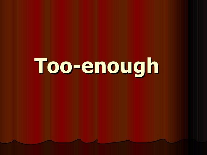 Too & Enough