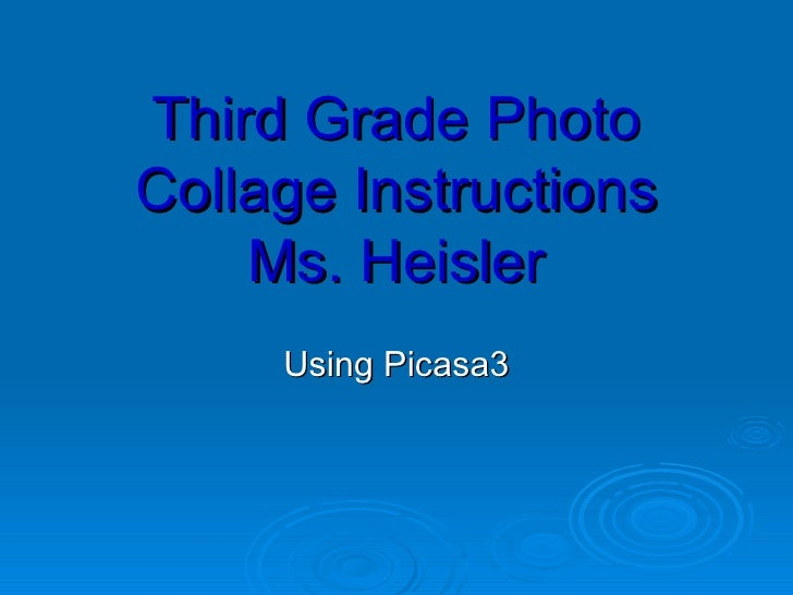 Third Grade Photo Collage Instructions Ms. Heisler Using Picasa3