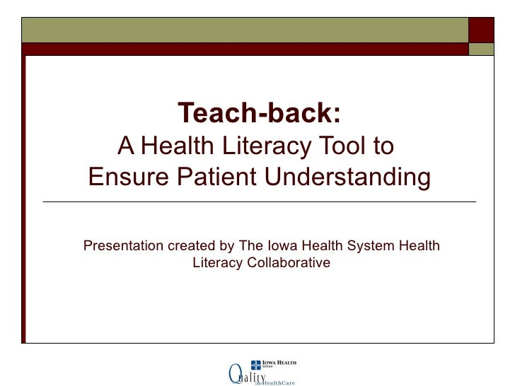 Teach-back: A Health Literacy Tool to  Ensure Patient Understanding Presentation created by The Iowa Health System Health ...