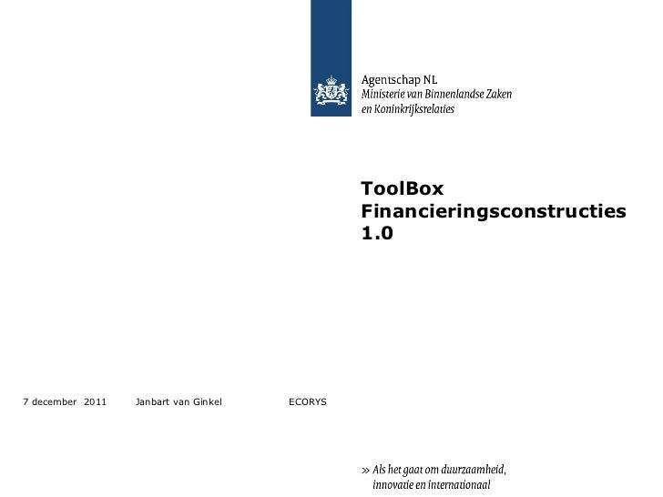 ToolBox   Financieringsconstructies 1.0 7 december  2011 Janbart van Ginkel  ECORYS