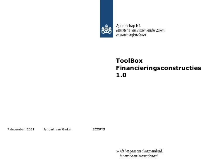 ToolBox   Financieringsconstructies 1.0 7 december  2011 Janbart van Ginkel  ECORYS