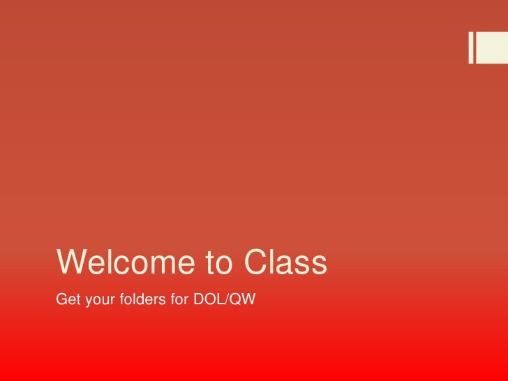 Welcome to ClassGet your folders for DOL/QW