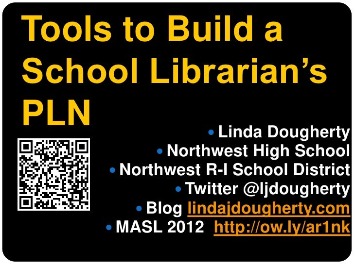 Tools to Build aSchool Librarian'sPLN         Linda Dougherty              Northwest High School        Northwest R-I S...