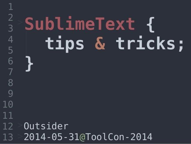 SublimeText { tips & tricks; } 1 2 3 4 5 6 7 8 9 10 11 12 13 Outsider 2014-05-31@ToolCon-2014 > > >