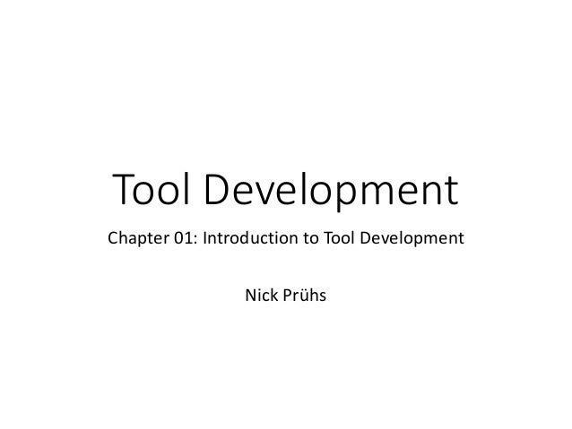 Tool Development Chapter 01: Introduction to Tool Development Nick Prühs