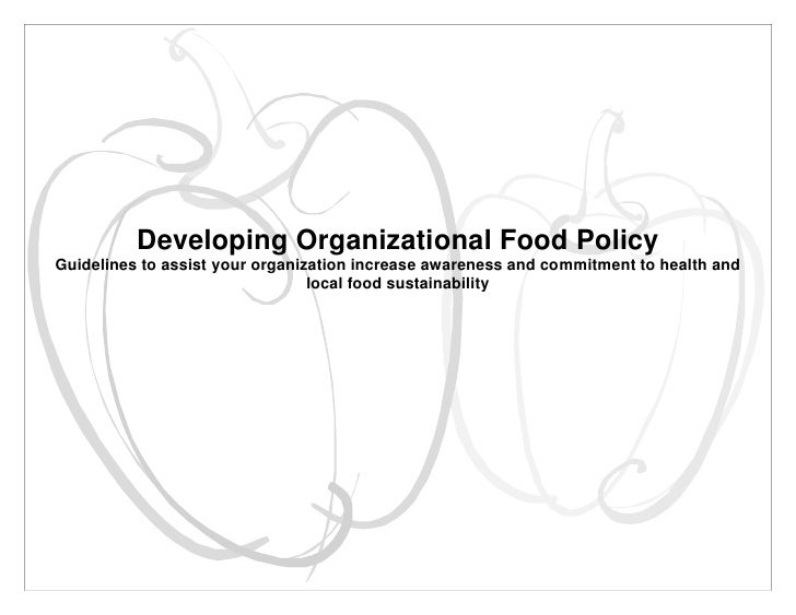 Developing Organizational Food PolicyGuidelines to assist your organization increase awareness and commitment to health an...