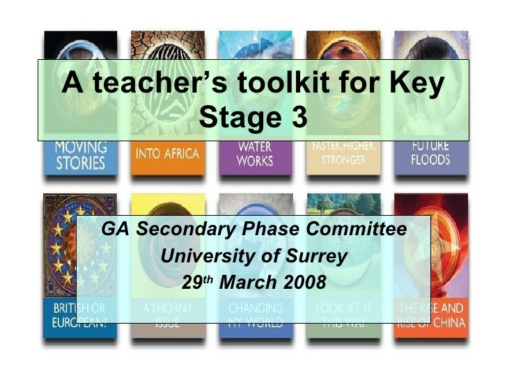 A teacher's toolkit for Key Stage 3 GA Secondary Phase Committee University of Surrey 29 th  March 2008