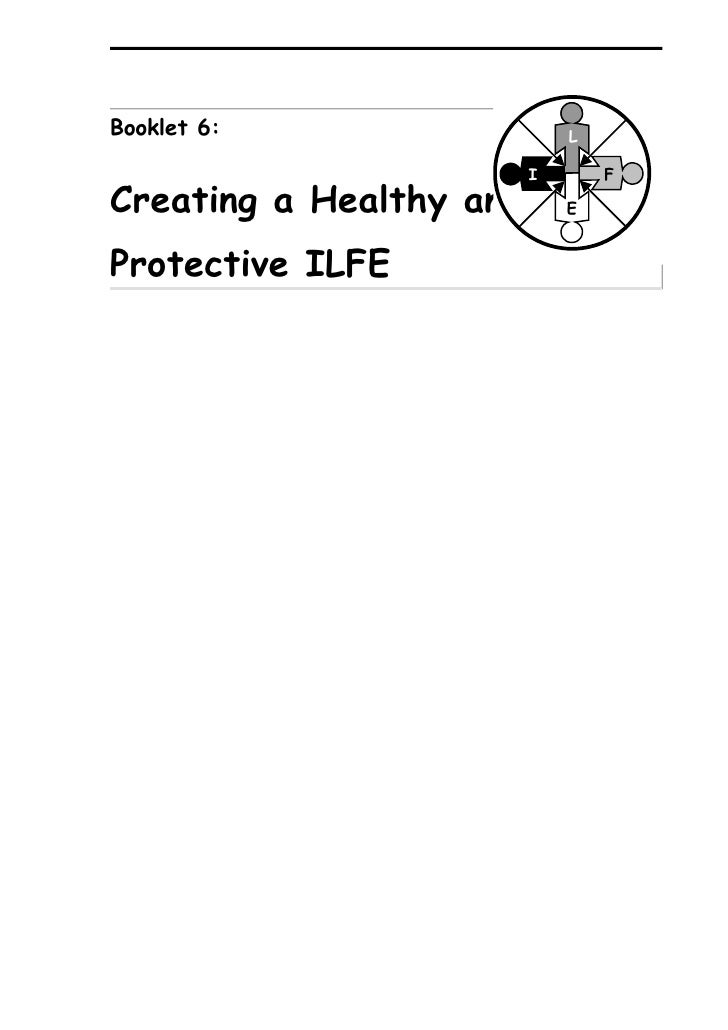 Booklet 6:                   L                           I       F Creating a Healthy and       E   Protective ILFE