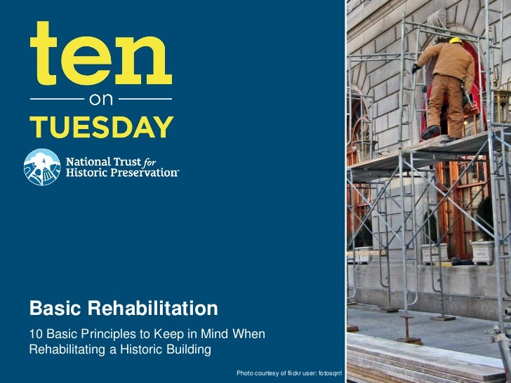 Basic Rehabilitation10 Basic Principles to Keep in Mind WhenRehabilitating a Historic Building                            ...