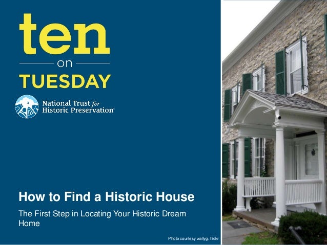 How to Find a Historic HouseThe First Step in Locating Your Historic DreamHome                                         Pho...