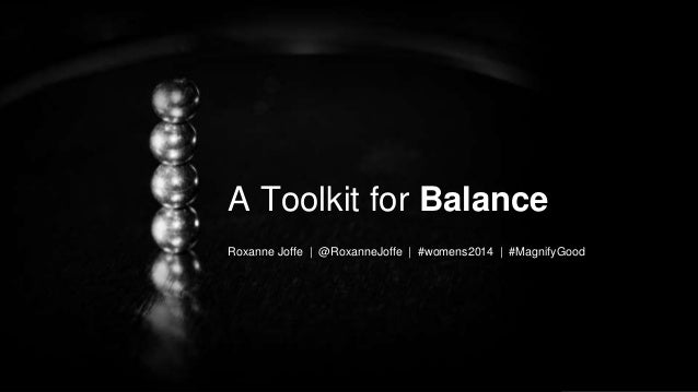 A Toolkit for Balance Roxanne Joffe | @RoxanneJoffe | #womens2014 | #MagnifyGood