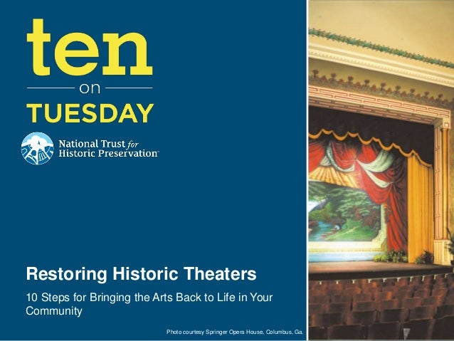 Restoring Historic Theaters 10 Steps for Bringing the Arts Back to Life in Your Community Photo courtesy Springer Opera Ho...