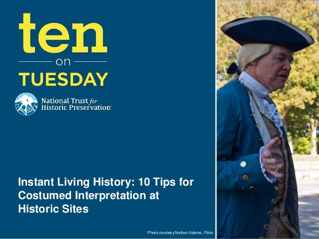 Instant Living History: 10 Tips for Costumed Interpretation at Historic Sites Photo courtesy Nathan Adams, Flickr