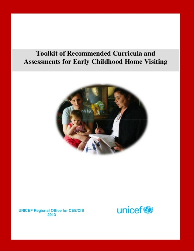 UNICEF Regional Office for CEE/CIS 2013 Toolkit of Recommended Curricula and Assessments for Early Childhood Home Visiting