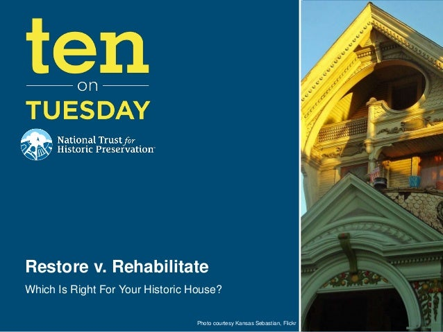 [10 on Tuesday] Restore vs. Rehabilitate: Which is Right for Your Historic House?