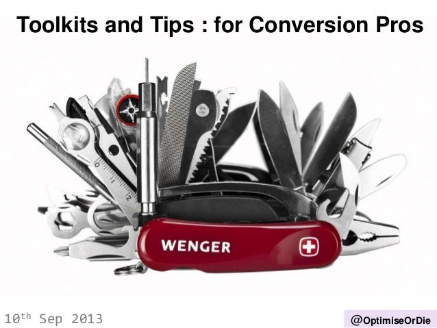 Toolkits and Tips : for Conversion Pros 10th Sep 2013 @OptimiseOrDie