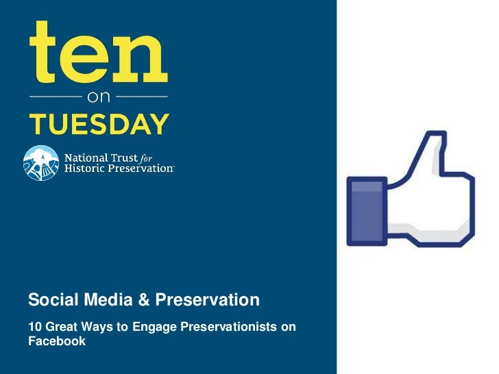 Social Media & Preservation10 Great Ways to Engage Preservationists onFacebook