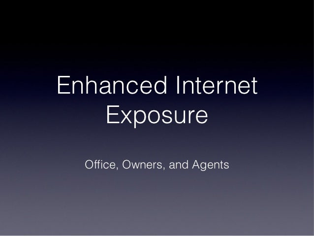 Enhanced Internet    Exposure  Office, Owners, and Agents
