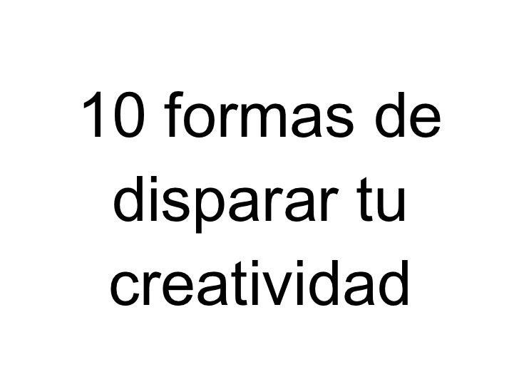 10 formas de disparar tu creatividad