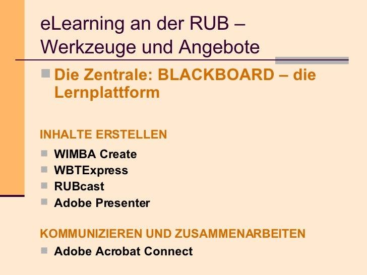 eLearning an der RUB –  Werkzeuge und Angebote <ul><li>Die Zentrale: BLACKBOARD – die Lernplattform </li></ul><ul><li>WIMB...